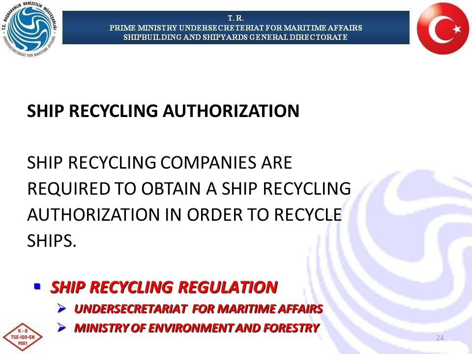 SHIP RECYCLING AUTHORIZATION SHIP RECYCLING COMPANIES ARE REQUIRED TO OBTAIN A SHIP RECYCLING AUTHORIZATION IN ORDER TO RECYCLE SHIPS.