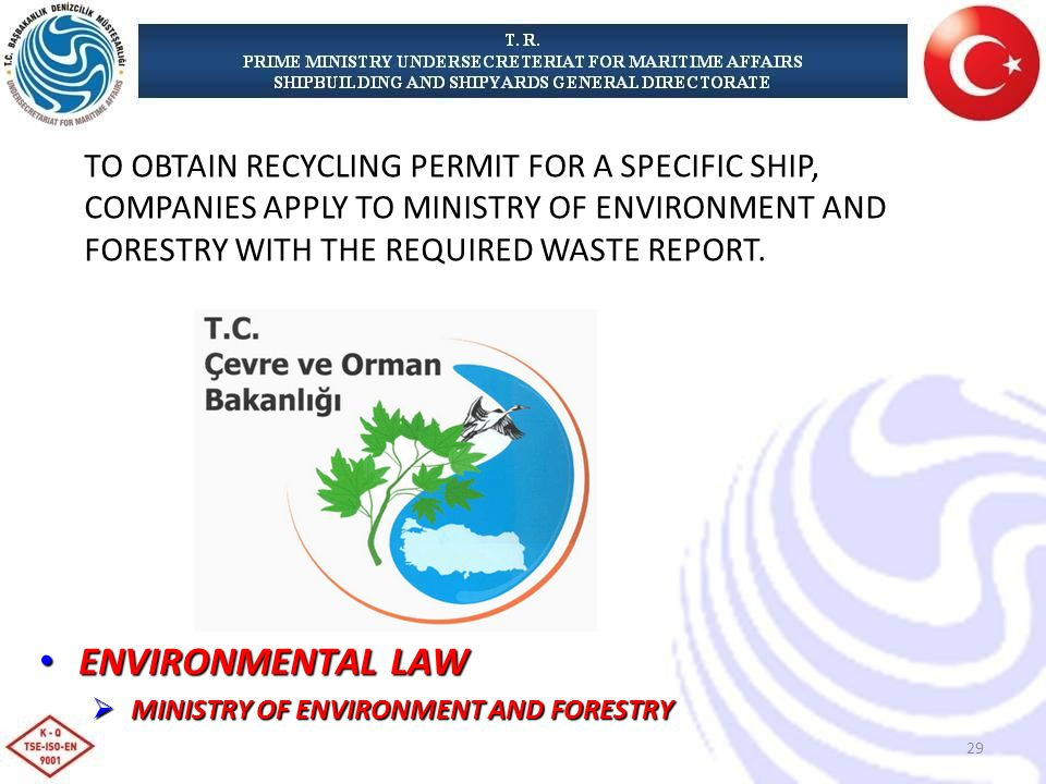 TO OBTAIN RECYCLING PERMIT FOR A SPECIFIC SHIP, COMPANIES APPLY TO MINISTRY OF ENVIRONMENT AND FORESTRY WITH THE REQUIRED WASTE REPORT.