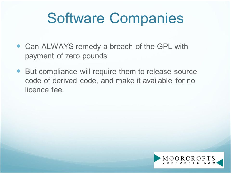 Software Companies Can ALWAYS remedy a breach of the GPL with payment of zero pounds But compliance will require them to release source code of derived code, and make it available for no licence fee.