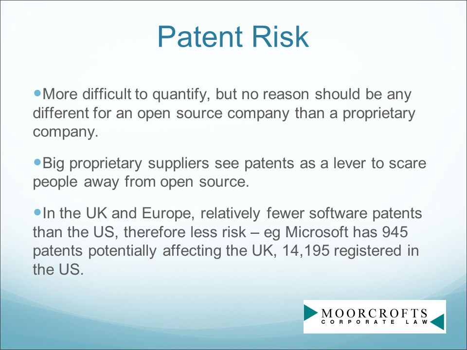 Patent Risk More difficult to quantify, but no reason should be any different for an open source company than a proprietary company.