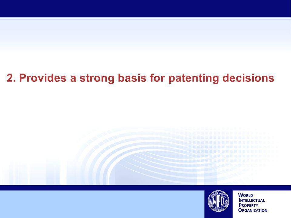 2. Provides a strong basis for patenting decisions
