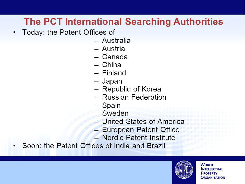 Today: the Patent Offices of –Australia –Austria –Canada –China –Finland –Japan –Republic of Korea –Russian Federation –Spain –Sweden –United States of America –European Patent Office –Nordic Patent Institute Soon: the Patent Offices of India and Brazil The PCT International Searching Authorities