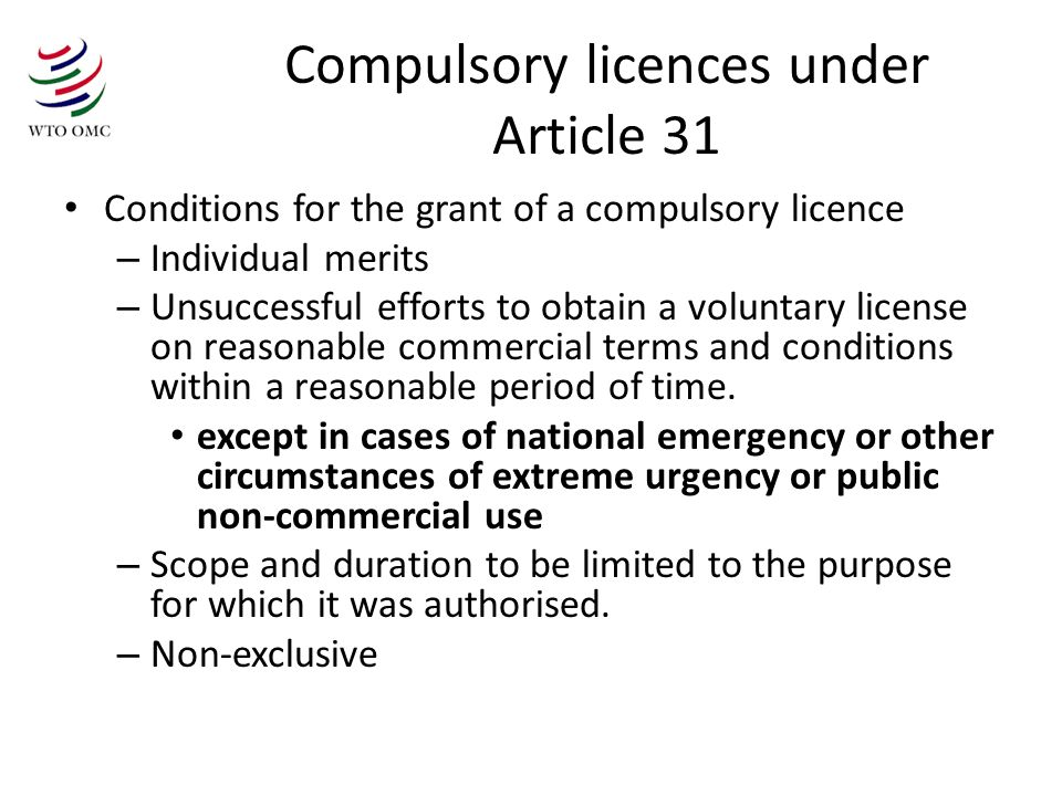 Compulsory licences under Article 31 Conditions for the grant of a compulsory licence – Individual merits – Unsuccessful efforts to obtain a voluntary license on reasonable commercial terms and conditions within a reasonable period of time.