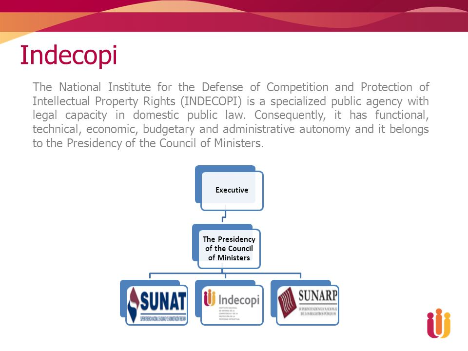 Indecopi The National Institute for the Defense of Competition and Protection of Intellectual Property Rights (INDECOPI) is a specialized public agency with legal capacity in domestic public law.