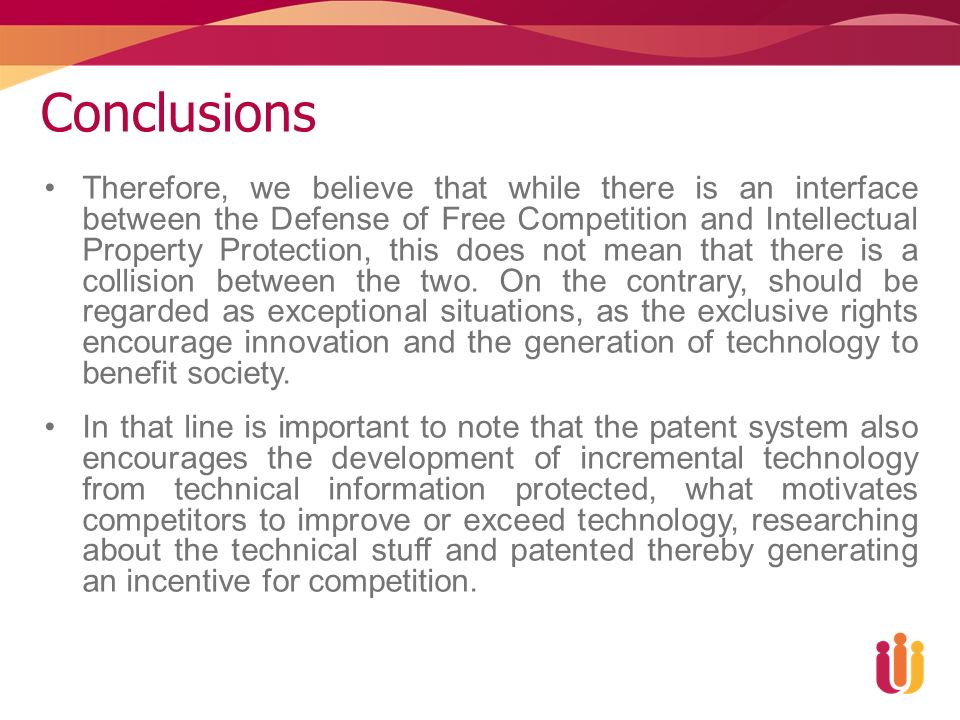 Conclusions Therefore, we believe that while there is an interface between the Defense of Free Competition and Intellectual Property Protection, this does not mean that there is a collision between the two.