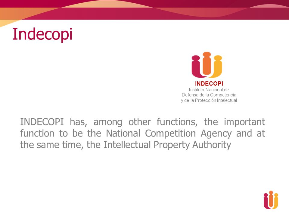 Indecopi INDECOPI has, among other functions, the important function to be the National Competition Agency and at the same time, the Intellectual Property Authority INDECOPI Instituto Nacional de Defensa de la Competencia y de la Protección Intelectual