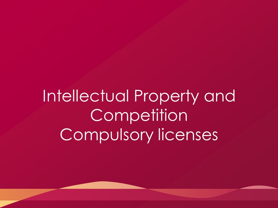 Intellectual Property and Competition Compulsory licenses