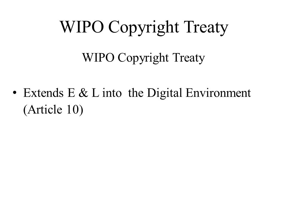 WIPO Copyright Treaty Extends E & L into the Digital Environment (Article 10)