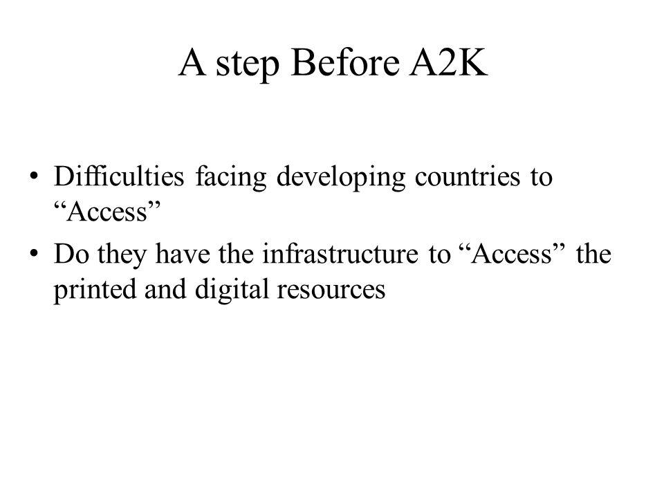 A step Before A2K Difficulties facing developing countries to Access Do they have the infrastructure to Access the printed and digital resources