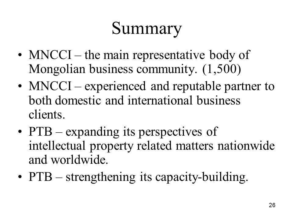26 Summary MNCCI – the main representative body of Mongolian business community.