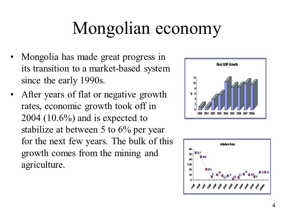 4 Mongolian economy Mongolia has made great progress in its transition to a market-based system since the early 1990s.