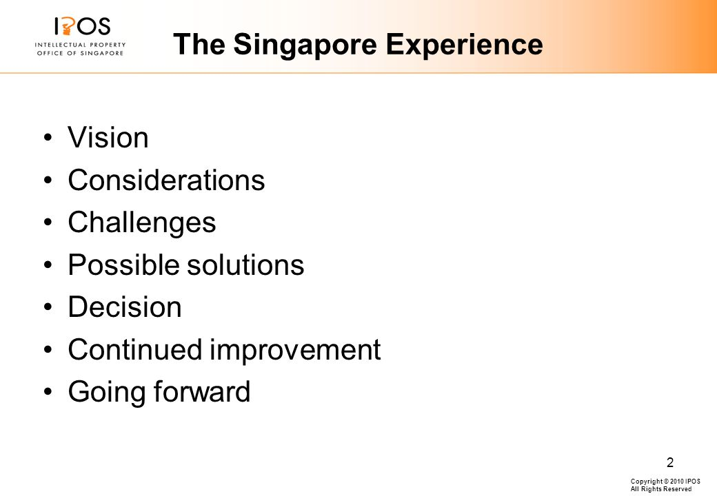Copyright © 2010 IPOS All Rights Reserved 2 The Singapore Experience Vision Considerations Challenges Possible solutions Decision Continued improvement Going forward