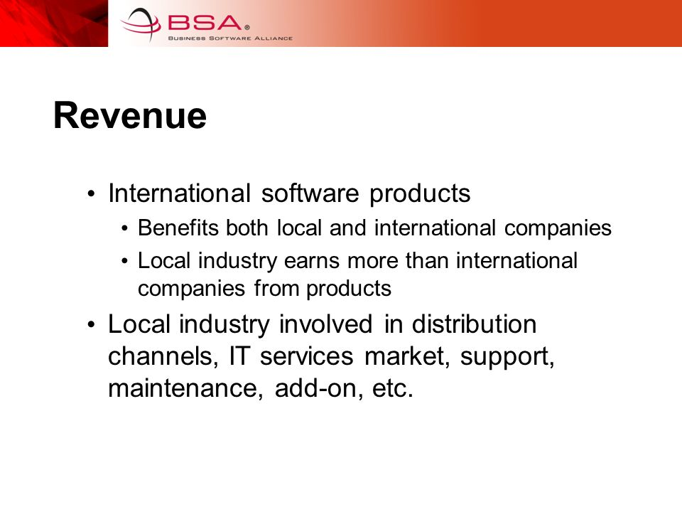 Revenue International software products Benefits both local and international companies Local industry earns more than international companies from products Local industry involved in distribution channels, IT services market, support, maintenance, add-on, etc.