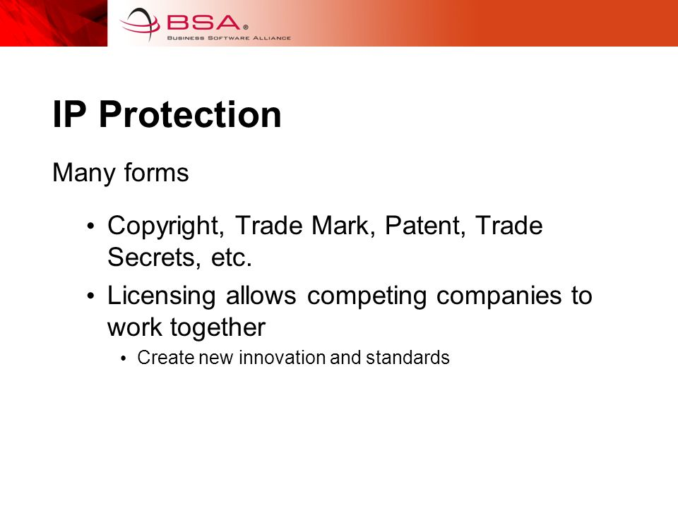 IP Protection Many forms Copyright, Trade Mark, Patent, Trade Secrets, etc.