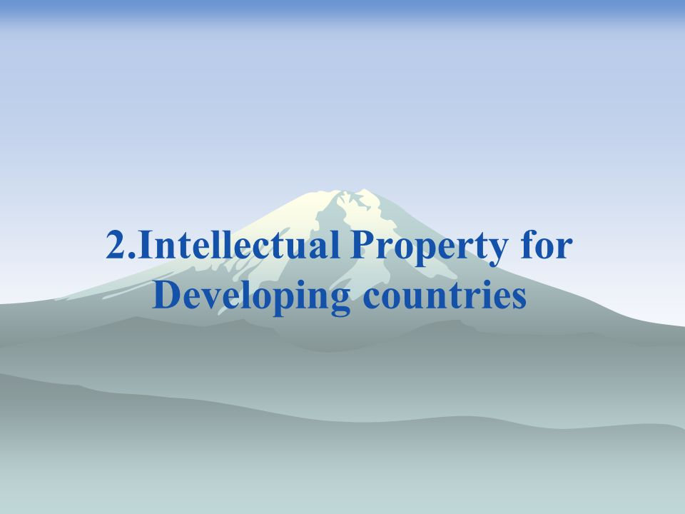 2.Intellectual Property for Developing countries