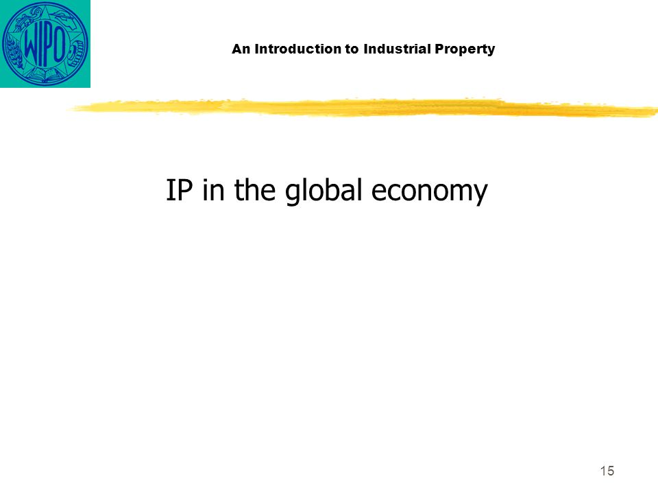 15 An Introduction to Industrial Property IP in the global economy