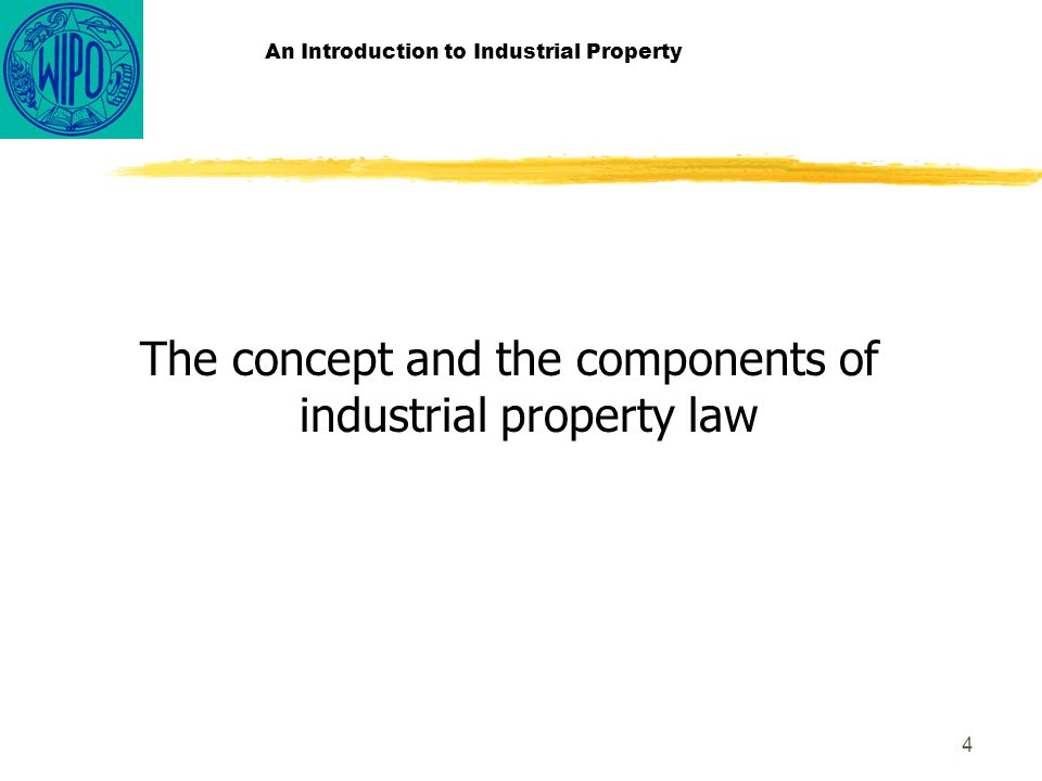 4 An Introduction to Industrial Property The concept and the components of industrial property law