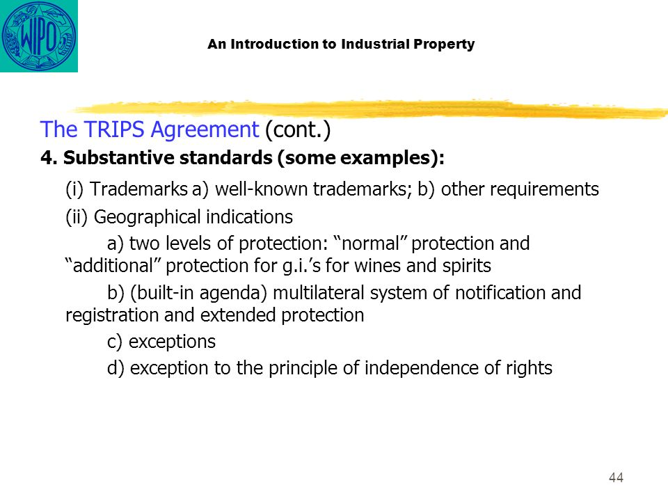 44 An Introduction to Industrial Property The TRIPS Agreement (cont.) 4.
