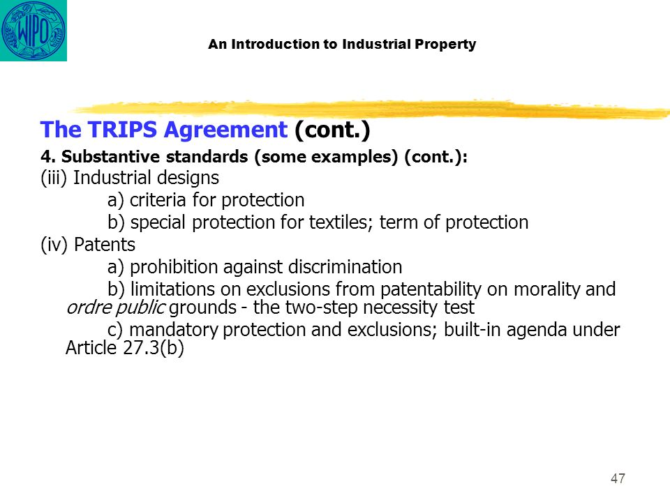 47 An Introduction to Industrial Property The TRIPS Agreement (cont.) 4.