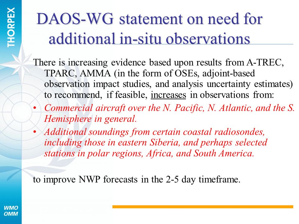 There is increasing evidence based upon results from A-TREC, TPARC, AMMA (in the form of OSEs, adjoint-based observation impact studies, and analysis uncertainty estimates) to recommend, if feasible, increases in observations from: Commercial aircraft over the N.