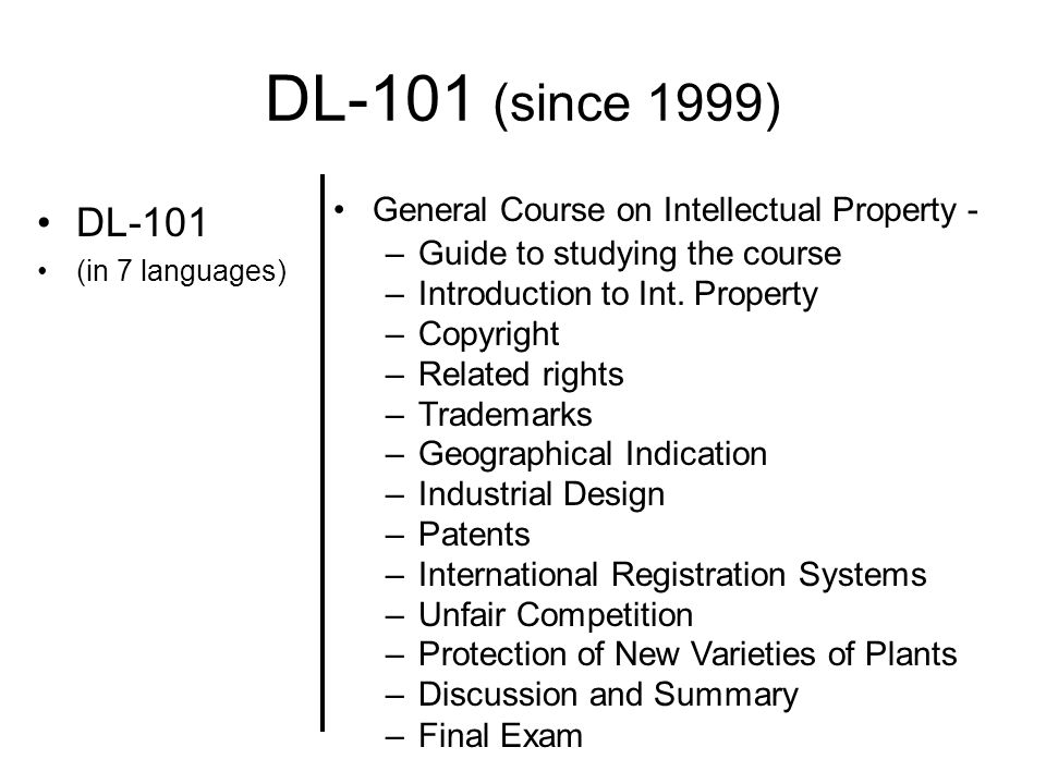 DL-101 (since 1999) DL-101 (in 7 languages) General Course on Intellectual Property - –Guide to studying the course –Introduction to Int.
