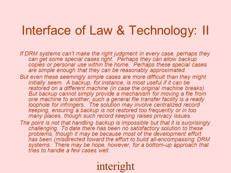 interight Interface of Law & Technology: II If DRM systems cant make the right judgment in every case, perhaps they can get some special cases right.