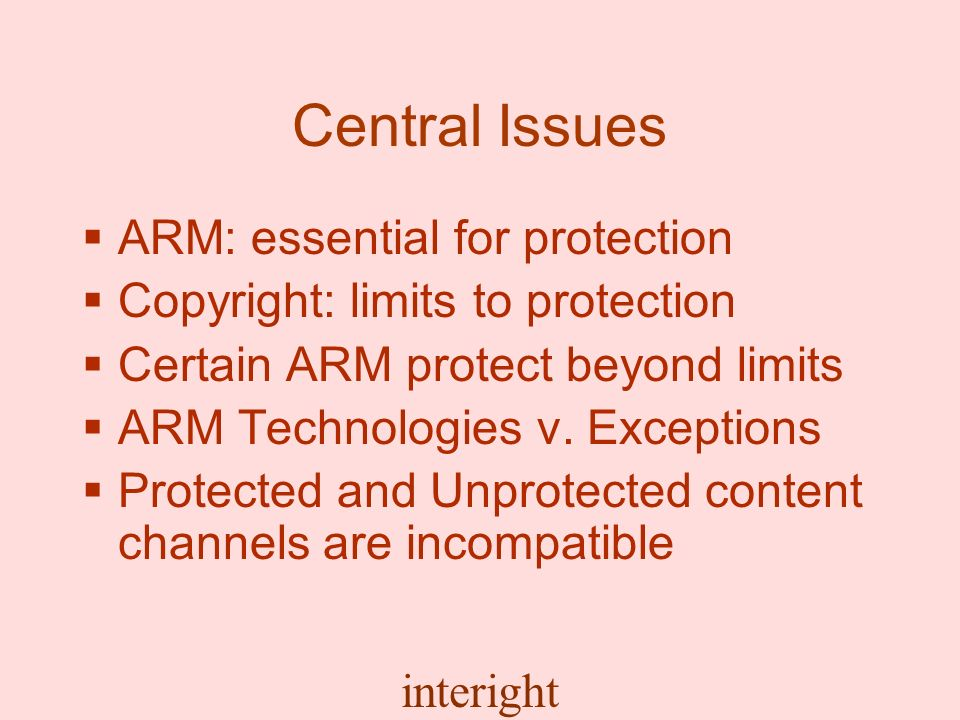 interight Central Issues ARM: essential for protection Copyright: limits to protection Certain ARM protect beyond limits ARM Technologies v.