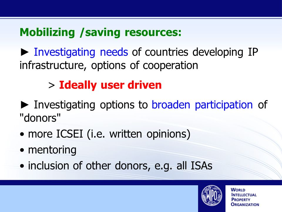 Mobilizing /saving resources: Investigating needs of countries developing IP infrastructure, options of cooperation > Ideally user driven Investigating options to broaden participation of donors more ICSEI (i.e.