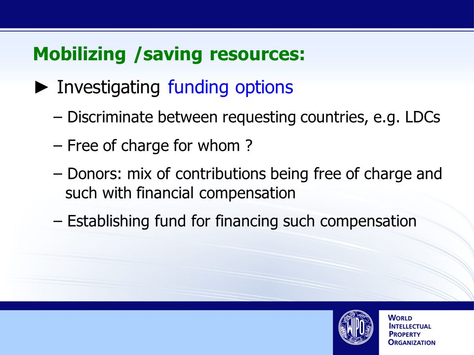 Mobilizing /saving resources: Investigating funding options – Discriminate between requesting countries, e.g.