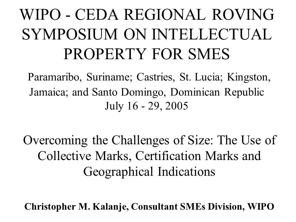 WIPO - CEDA REGIONAL ROVING SYMPOSIUM ON INTELLECTUAL PROPERTY FOR SMES Paramaribo, Suriname; Castries, St.