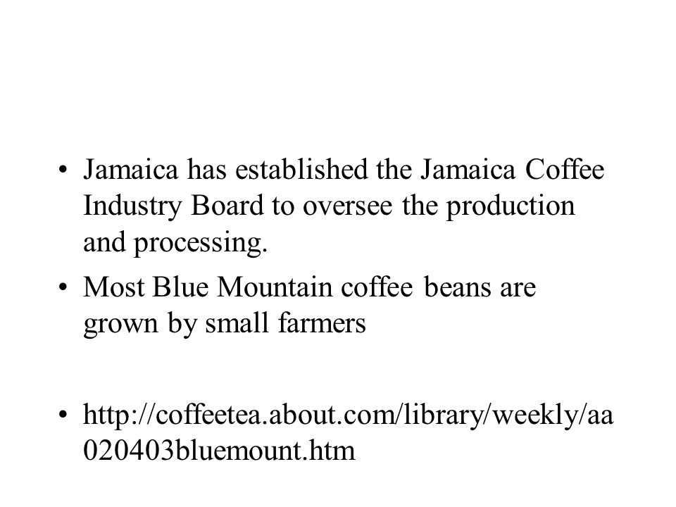 Jamaica has established the Jamaica Coffee Industry Board to oversee the production and processing.