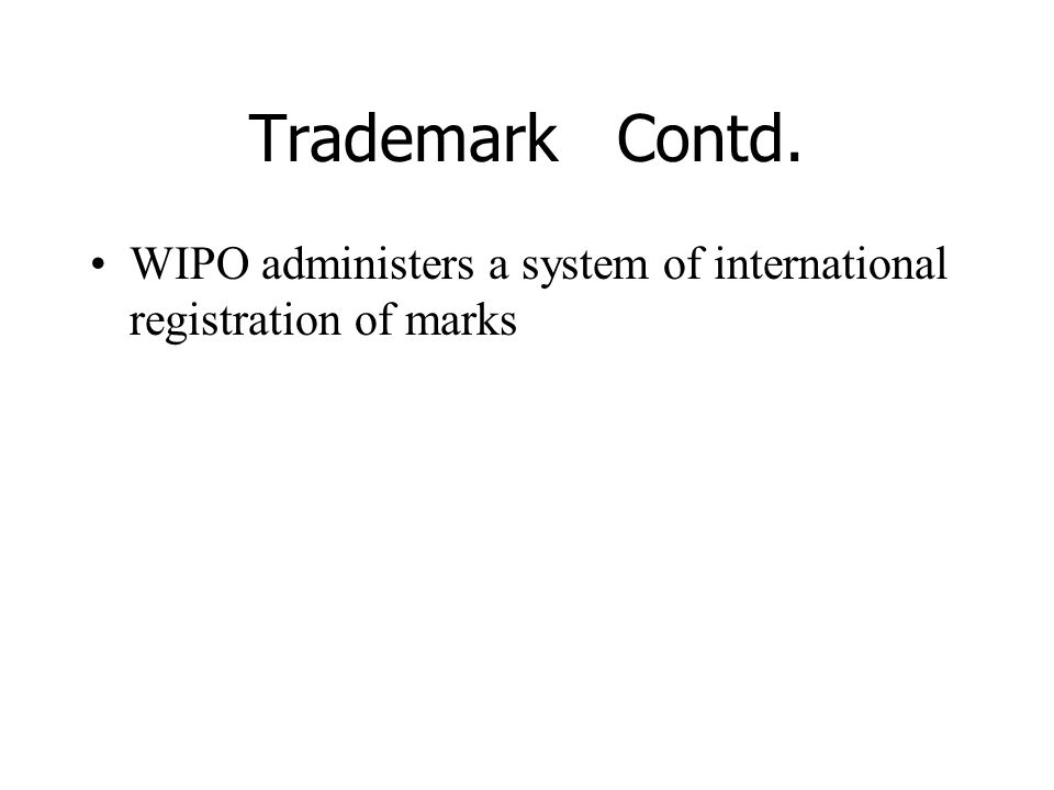 Trademark Contd. WIPO administers a system of international registration of marks