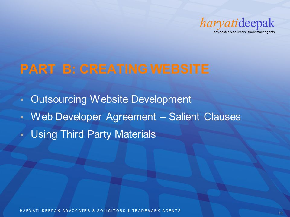 H A R Y A T I D E E P A K A D V O C A T E S & S O L I C I T O R S § T R A D E M A R K A G E N T S 13 haryatideepak advocates & solicitors I trade mark agents PART B: CREATING WEBSITE Outsourcing Website Development Web Developer Agreement – Salient Clauses Using Third Party Materials