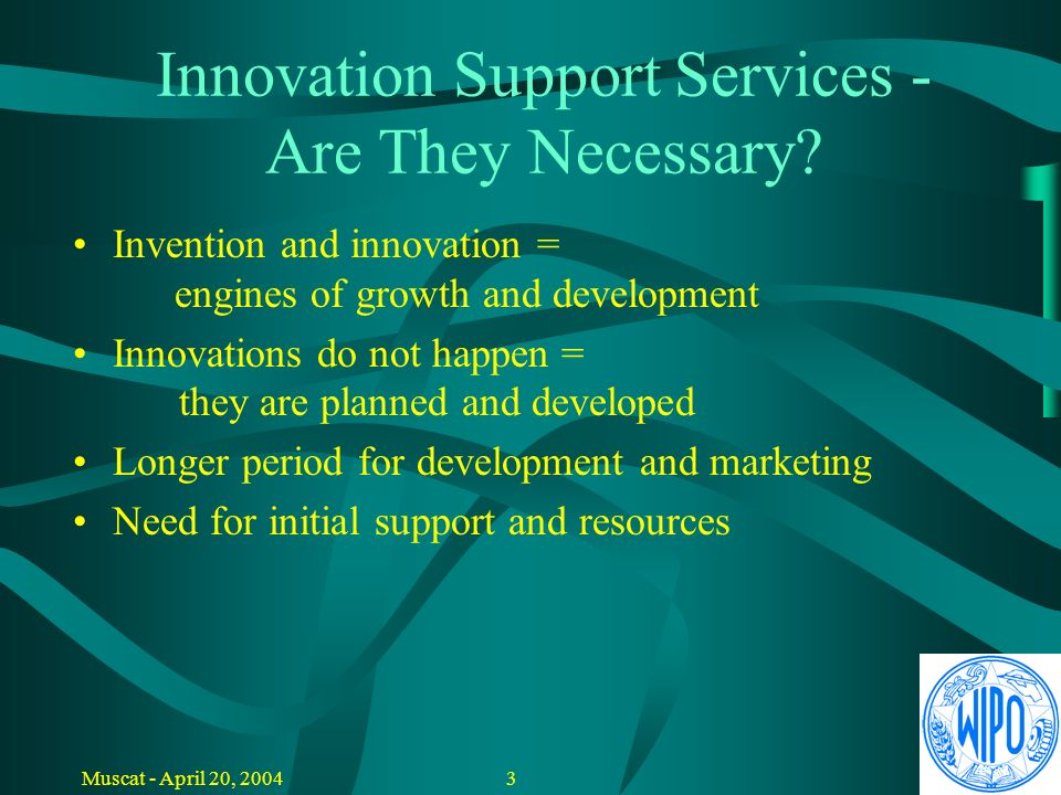 2Muscat - April 20, 2004 Invention and Innovation Invention Innovation Key actors in the innovation process: inventors and innovators entrepreneurs R&D organizations innovative companies