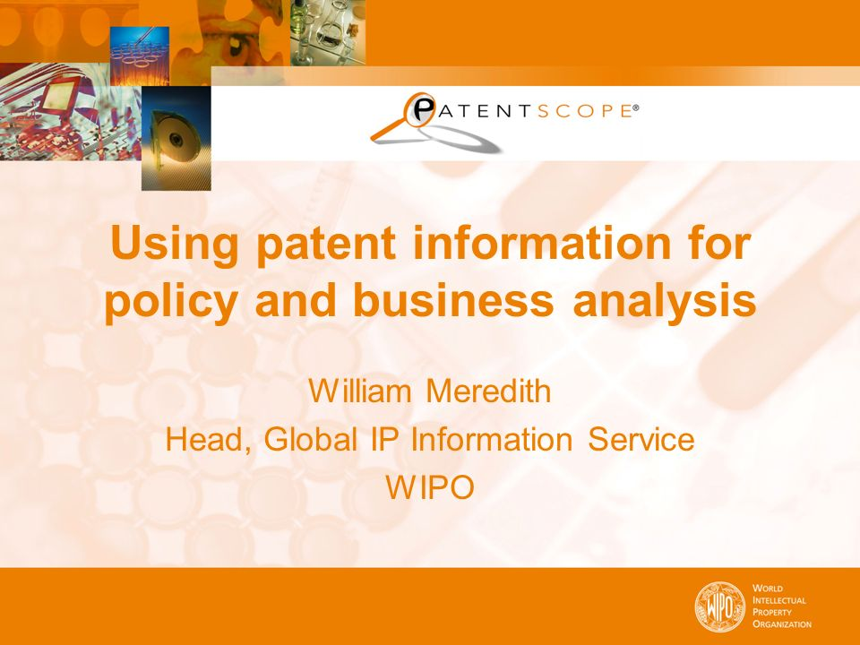 Using patent information for policy and business analysis William Meredith Head, Global IP Information Service WIPO