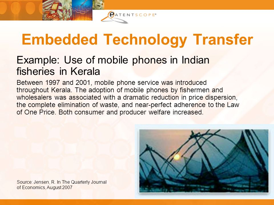 Embedded Technology Transfer Example: Use of mobile phones in Indian fisheries in Kerala Between 1997 and 2001, mobile phone service was introduced throughout Kerala.