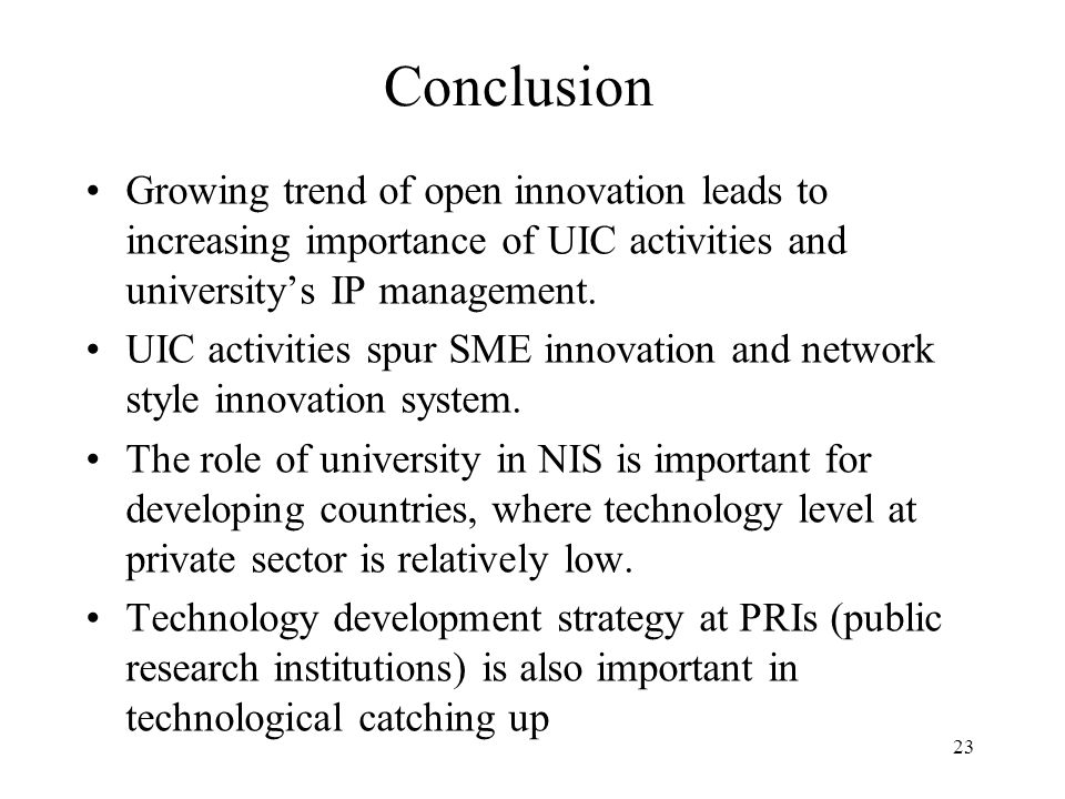 Conclusion Growing trend of open innovation leads to increasing importance of UIC activities and universitys IP management.