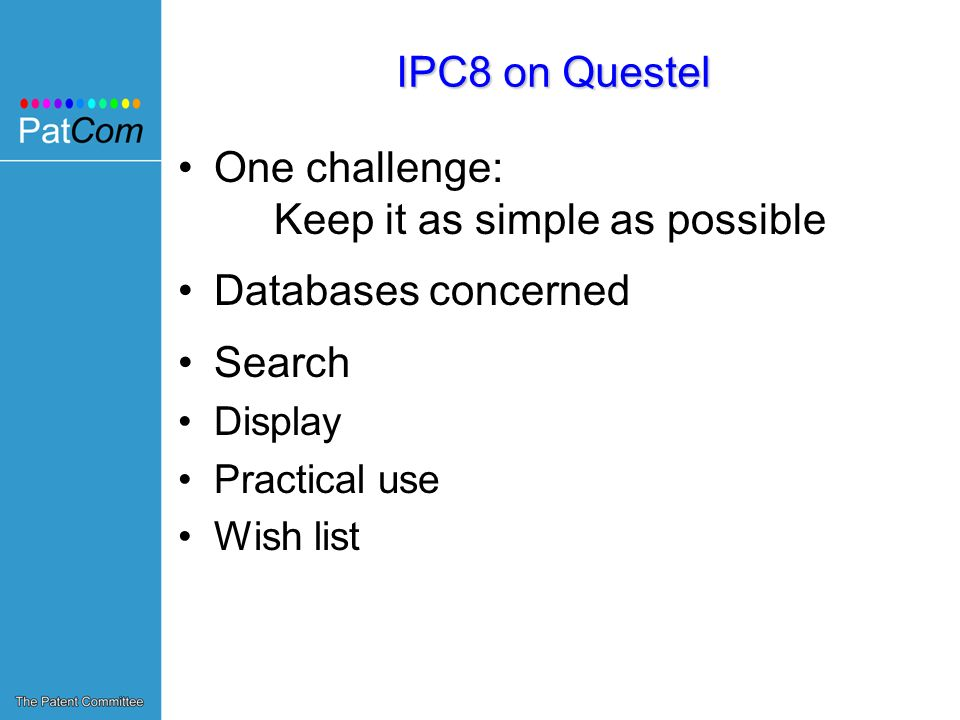 IPC8 on Questel One challenge: Keep it as simple as possible Databases concerned Search Display Practical use Wish list