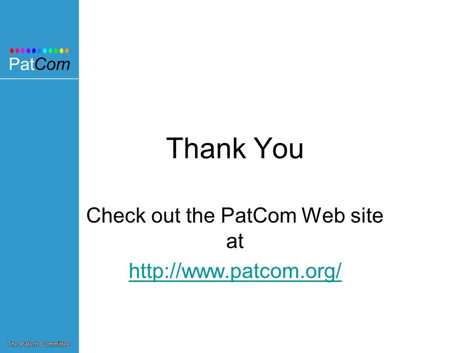 Thank You Check out the PatCom Web site at http://www.patcom.org/