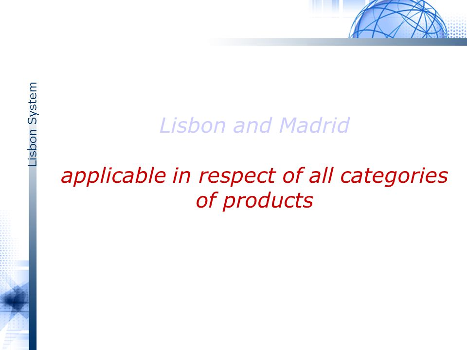 Lisbon System Lisbon and Madrid applicable in respect of all categories of products