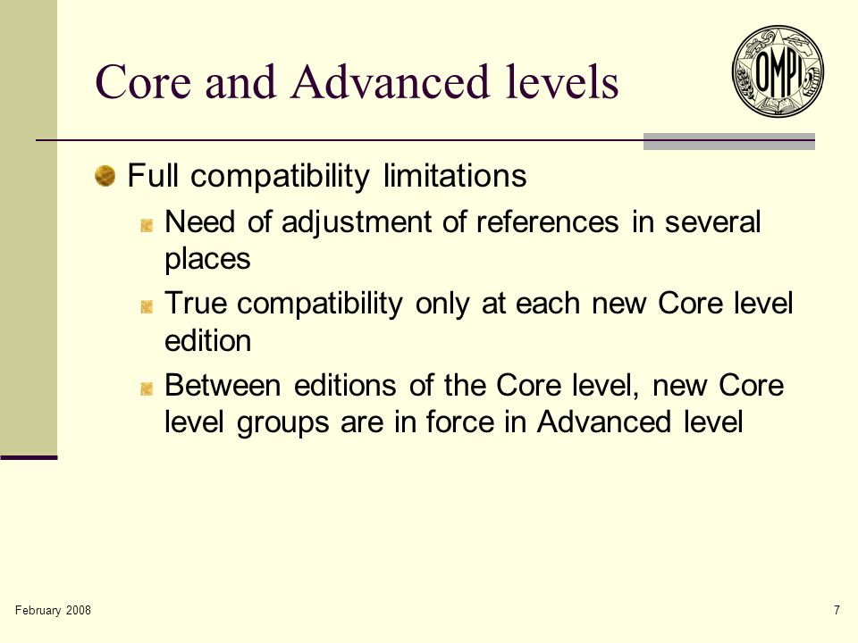 February 2008 7 Core and Advanced levels Full compatibility limitations Need of adjustment of references in several places True compatibility only at each new Core level edition Between editions of the Core level, new Core level groups are in force in Advanced level