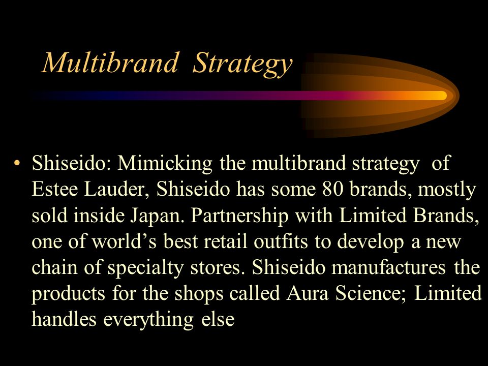 Multibrand Strategy Shiseido: Mimicking the multibrand strategy of Estee Lauder, Shiseido has some 80 brands, mostly sold inside Japan.