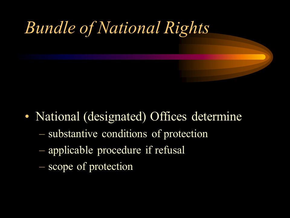 Bundle of National Rights National (designated) Offices determine –substantive conditions of protection –applicable procedure if refusal –scope of protection