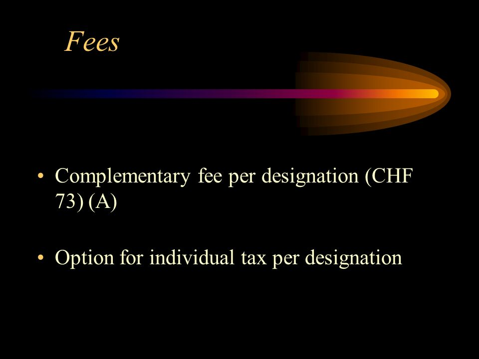 Fees Complementary fee per designation (CHF 73) (A) Option for individual tax per designation