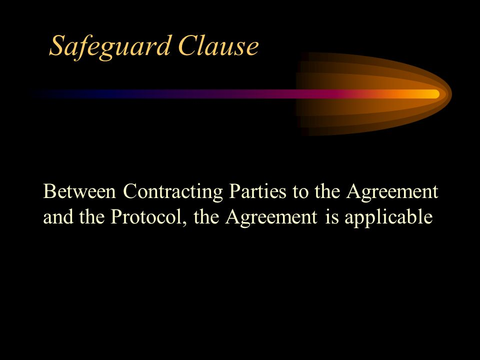 Safeguard Clause Between Contracting Parties to the Agreement and the Protocol, the Agreement is applicable