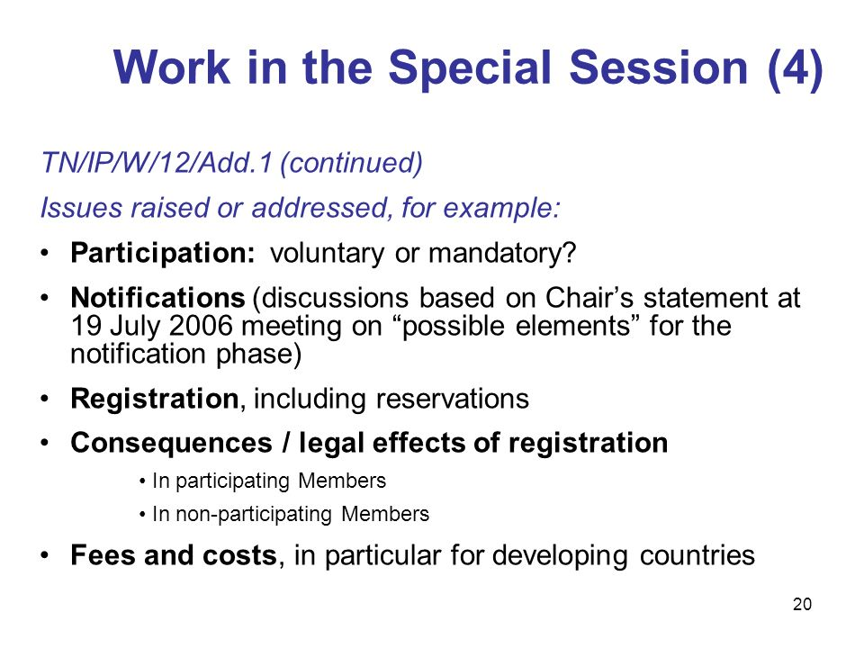 20 TN/IP/W/12/Add.1 (continued) Issues raised or addressed, for example: Participation: voluntary or mandatory.