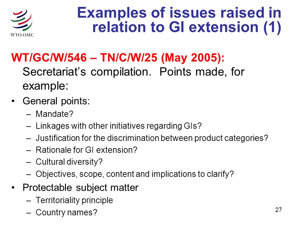 27 Examples of issues raised in relation to GI extension (1) WT/GC/W/546 – TN/C/W/25 (May 2005): Secretariats compilation.