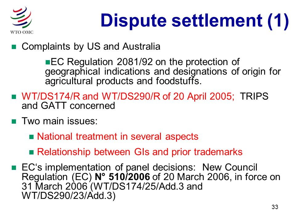 33 n Complaints by US and Australia n EC Regulation 2081/92 on the protection of geographical indications and designations of origin for agricultural products and foodstuffs.