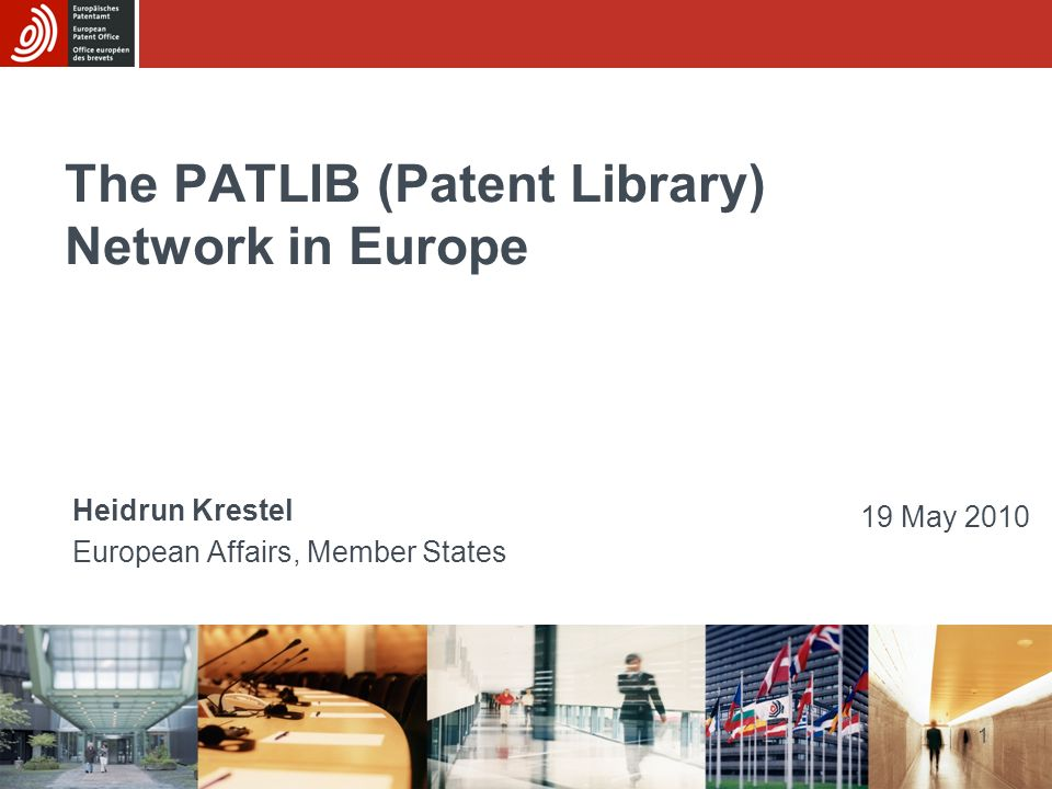 1 The PATLIB (Patent Library) Network in Europe Heidrun Krestel European Affairs, Member States 19 May 2010