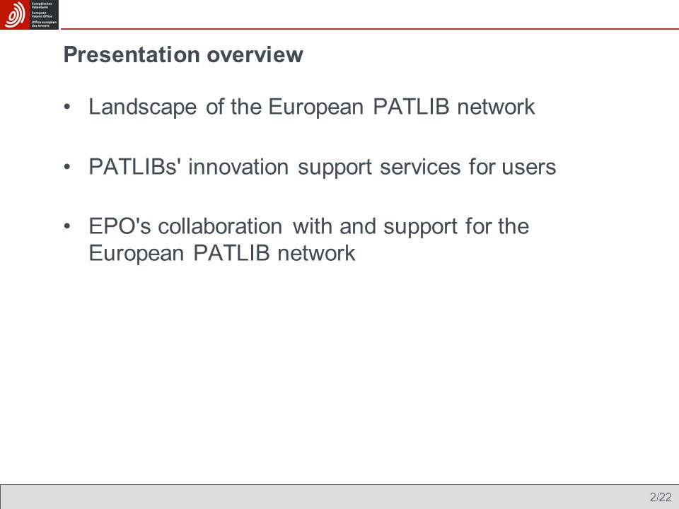 2/22 Presentation overview Landscape of the European PATLIB network PATLIBs innovation support services for users EPO s collaboration with and support for the European PATLIB network